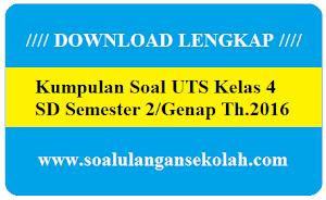 Download Kumpulan Soal UTS Semester Genap Untuk Kelas 4 SD Tahun 2016