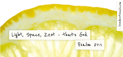 Light, space, zest - that's God - Psalm 27:1