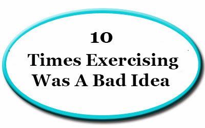 10 Times Exercising Was A Bad Idea