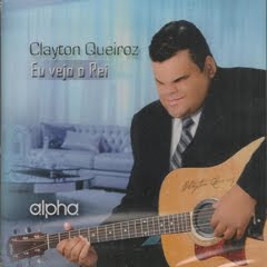 Download CD Clayton Queiroz   Eu Vejo o Rei