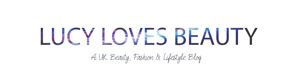 Lucy Loves Beauty | UK Beauty, Fashion & Lifestyle Blog