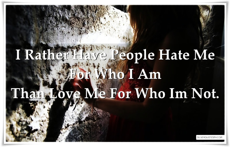 I Rather Have People Hate Me For Who I Am, Picture Quotes, Love Quotes, Sad Quotes, Sweet Quotes, Birthday Quotes, Friendship Quotes, Inspirational Quotes, Tagalog Quotes
