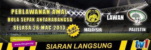 Live Streaming Malaysia vs Palestin 26 Mac 2013 - Perlawanan Amal