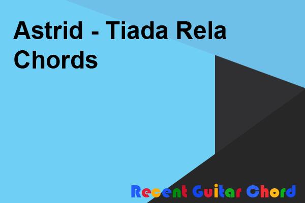 Astrid - Tiada Rela Chords