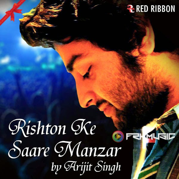 Arijit Singh Rishton Ke Saare Manzar MP3 Songs iTunes m4a 320Kbps Full Album Movie Songs 320Kbps Rishton Ke Saare Manzar chup chaap dekhta hoon