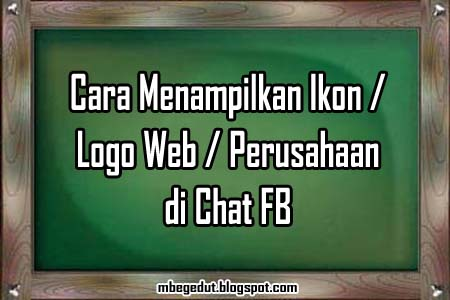 chat fb, triks chat fb, tips chat fb, emotions chat fb, menampilkan logo perusahaan di chat fb, menampilkan blog di chat fb, menampilkan ikon web di chat fb, emoticons chat fb