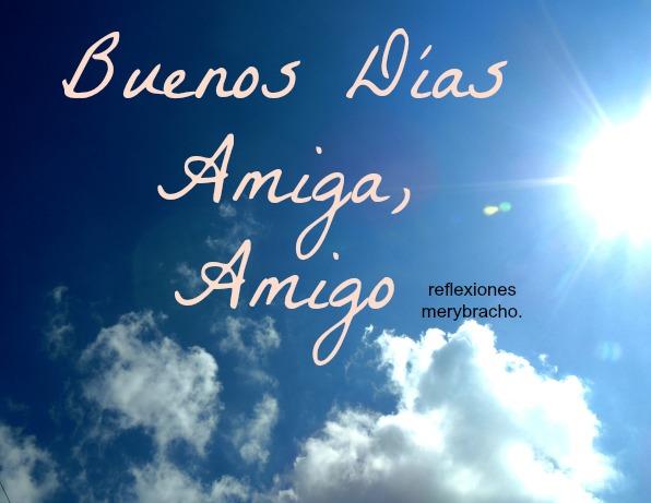 Buenos Días Amiga, Amigo.  Reflexiones Mery Bracho. Buenos deseos para este feliz día con esperanza, Dios protege con ángeles, ánimo para amigos.