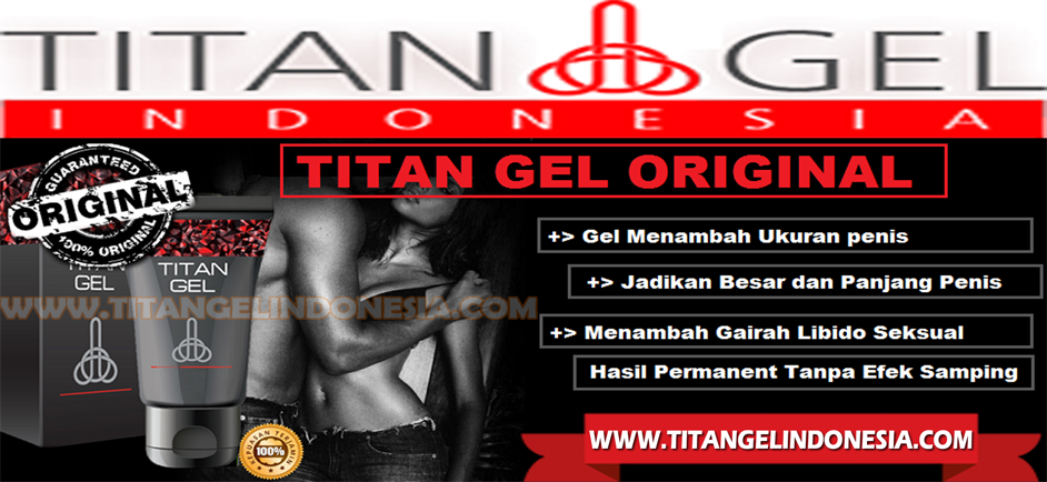 HARGA TITAN GEL INDONESIA - TITAN GEL HERBAL ASLI™