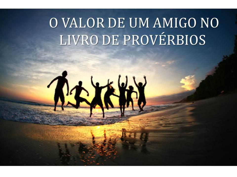 Artigo O Valor De Um Amigo No Livro De Provérbios Pastor Daniel
