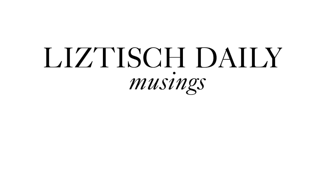 Liztisch Daily Musings