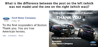 What is the difference between the post on the left (which was not made) and the one on the right (which was)? On the left is an image formatted like a Twitter tweet from Ford Motor Company that reads To the first responders of Boston: Thank you. You are true American heroes. On the right is an image of two police cars with their lights on and a helicopter flying above them. The cars are on a road with dramatic lighting and are viewed from a dramatic angle. Text over the photo says To the first responders of Boston: Thank you. You are true American heroes. Sincerely, Ford Motor Company.