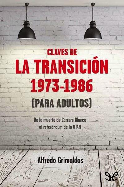 Claves de la Transición 1973-1986. De la muerte de Carrero Blanco al referéndum de l