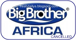 Big Brother Africa (BBA) Show 2015 cancelled / Big Brother Africa 2015