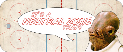 IT'S A [neutral zone] TRAP!