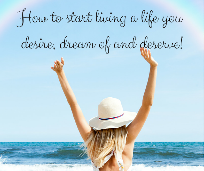 Tips, tools & guidance to create, live and love the life you desire, deserve & dream of!