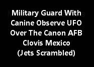 Military Guard With Canine Observe UFO Over The Canon AFB Clovis Mexico (Jets Scrambled).