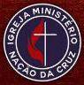 IGREJA MINISTÉRIO NAÇÃO DA CRUZ