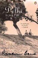 Musings of an Unknown Indian: Delhi Is Not Far by Ruskin Bond.
