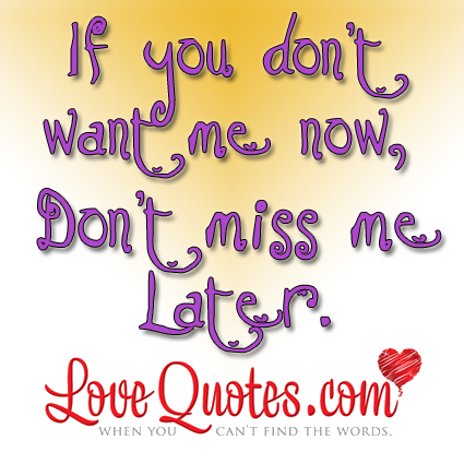 If You Don\'t Want Me Now   Best Quotes for Your Life