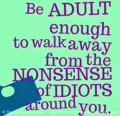 ... IDIOTS around you. Share Inspire Quotes - Inspiring Quotes Love