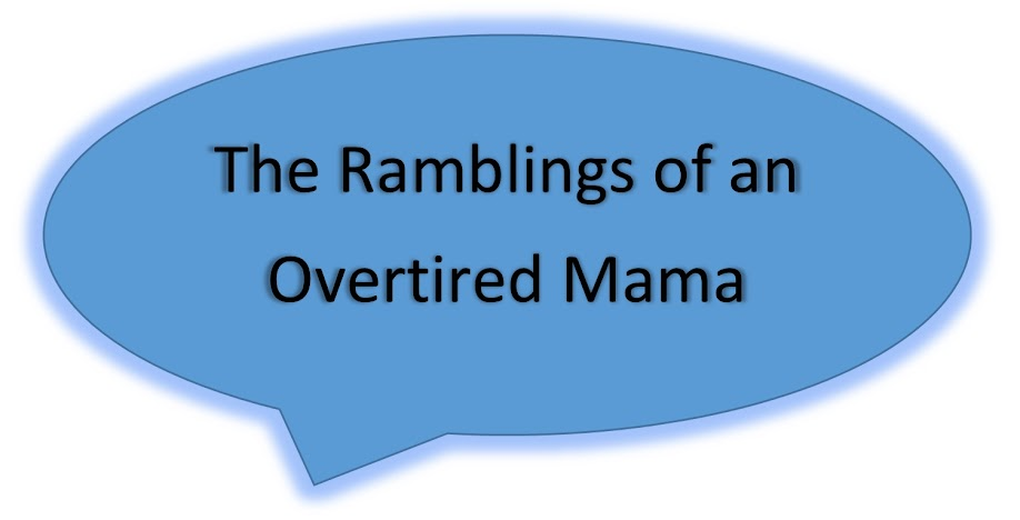 The Ramblings of an Overtired Mama