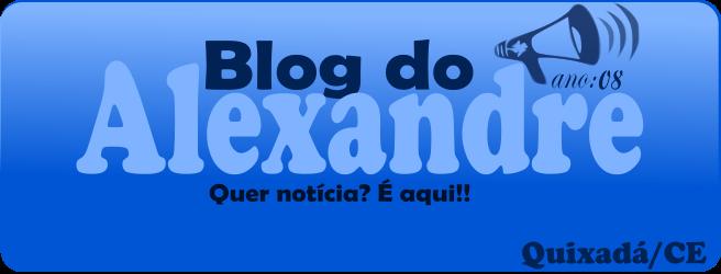 Blog do Alexandre | Quixadá - CE