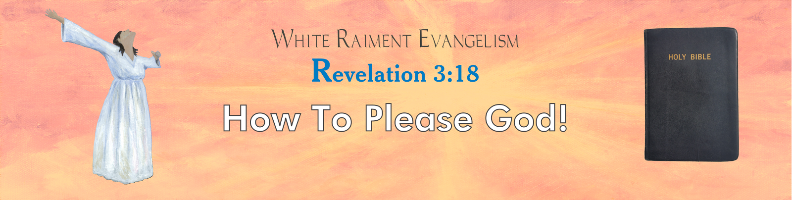 White Raiment Evangelism: How To Please God