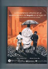 La Experiencia Urbana en el espacio público de Bogotá . Mónica Cuervo Prados. Pablo Páramo