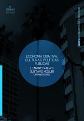 """""""Economia Criativa, Cultura e Políticas Públicas"""". Organização Leandro Valiati e Gustavo Moller"""