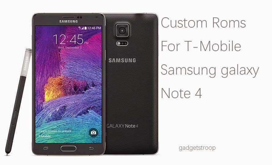 Custom roms for T-mobile samsung galaxy note 4