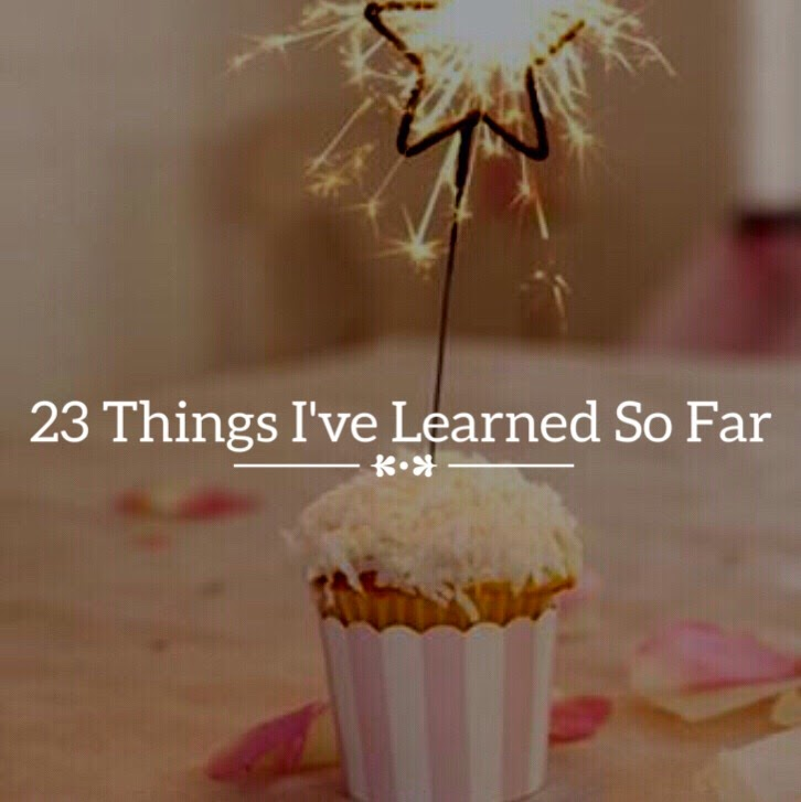 23 Things I've Learned So Far