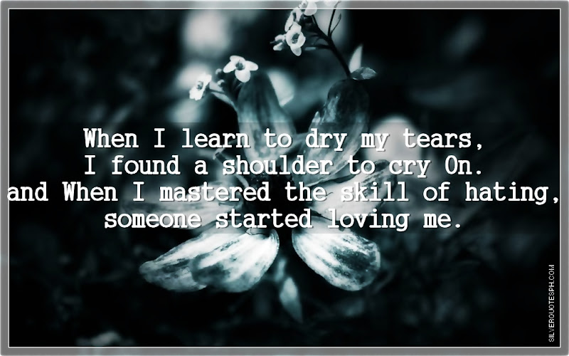 When I Learn To Dry My Tears, Picture Quotes, Love Quotes, Sad Quotes, Sweet Quotes, Birthday Quotes, Friendship Quotes, Inspirational Quotes, Tagalog Quotes