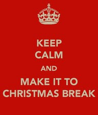 keep calm and make it to christams break quote