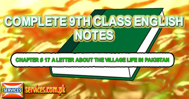9th Class English Notes CHAPTER # 17 A LTTER ABOUT THE VILLAGE LIFE IN PAKISTAN