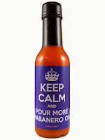 Keep Calm and Pour More Habanero On