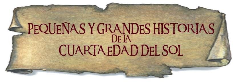 PEQUEÑAS Y GRANDES HISTORIAS DE LA CUARTA EDAD DEL SOL