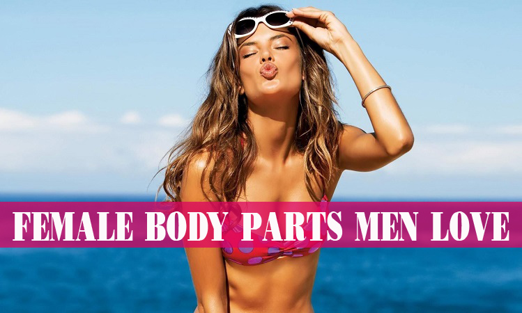 What Body Part Do Women Like The Most