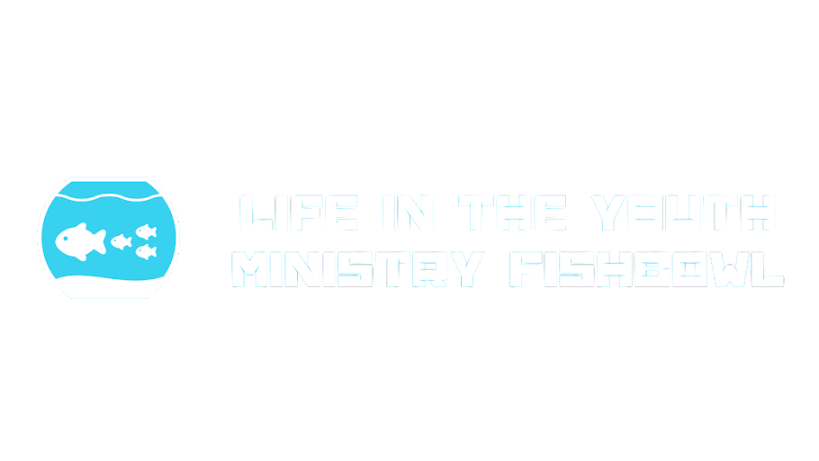 Life in the Youth Ministry Fish Bowl