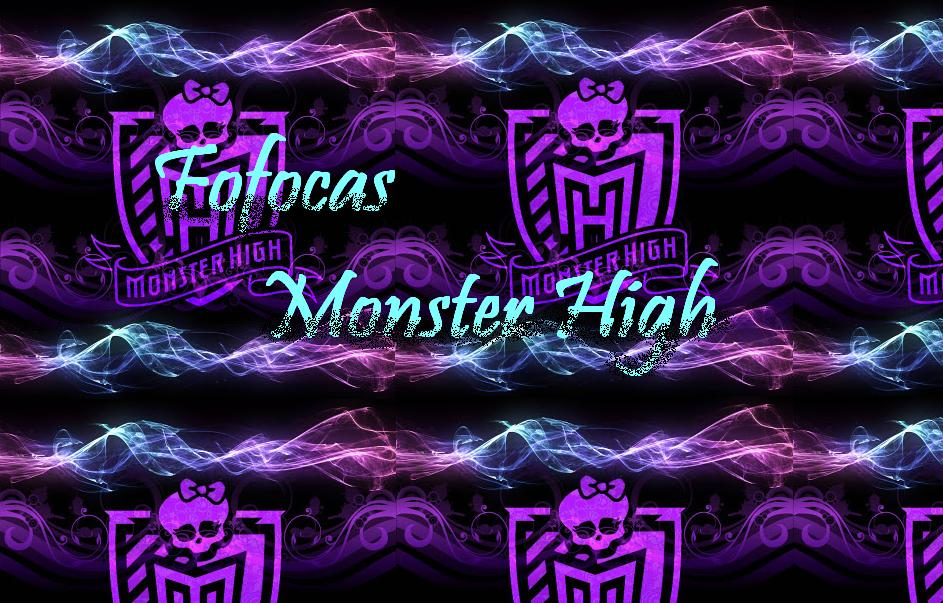 fofocas monster high