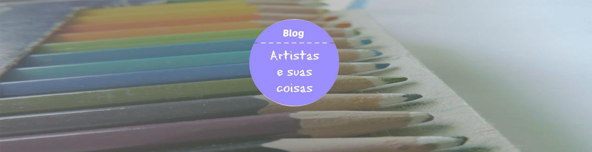 ARTISTAS E SUAS COISAS