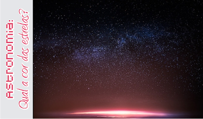 Divagando: Afinal, qual a cor das estrelas?