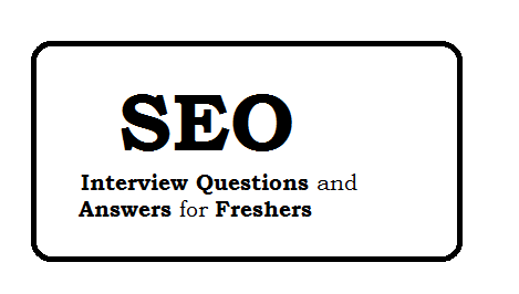 SEO Interview Questions and Answers for Freshers