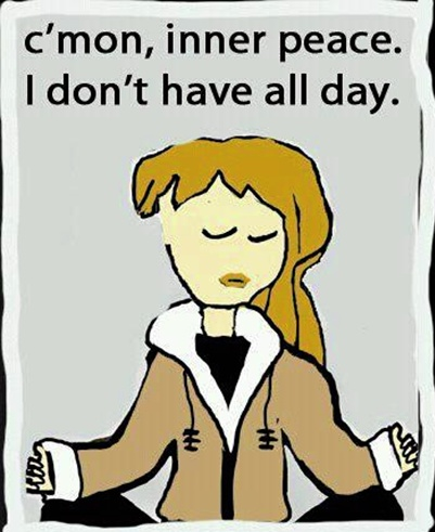 c mon inner peace i don t have all day funny bits
