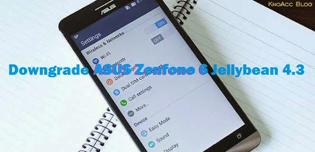 Downgrade Asus Zenfone 6 JB 4.3