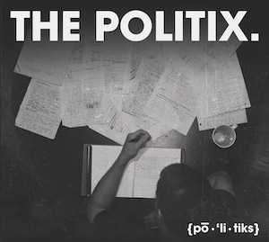 Download The Politix. Debut Album {po-&#39;li-tiks} HERE