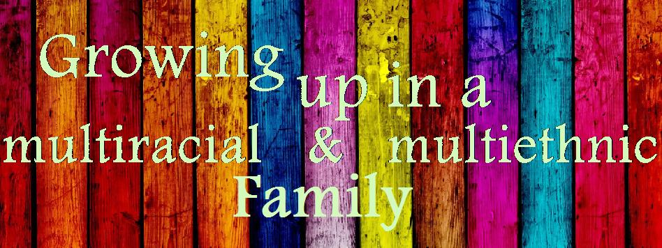 Growing Up In A Multiracial and Multiethnic Family