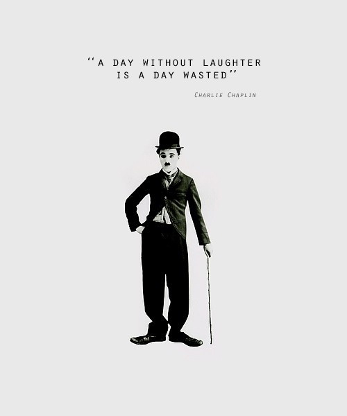 A Day Without Laughter Is A Day Wasted - Charlie Chaplin Quote