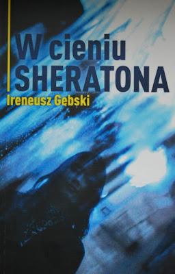 """Ireneusz Gębski """"W cieniu Sheratona"""""""