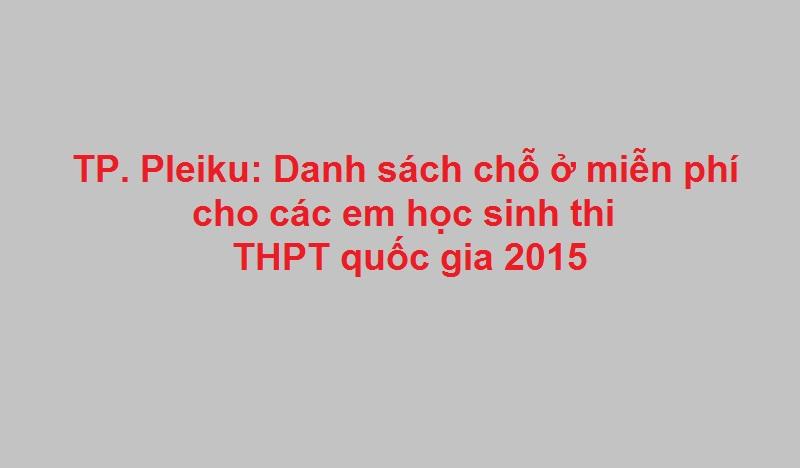 TP. Pleiku: Danh sách chỗ ở miễn phí cho các em học sinh thi THPT quốc gia 2015