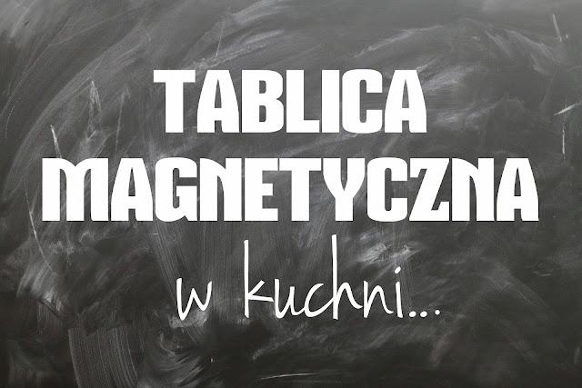 MAGNETYCZNA TABLICA W KUCHNI